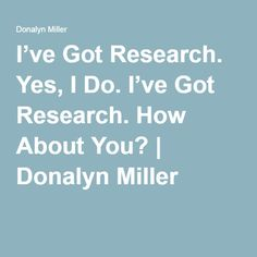 I've Got Research. Yes, I Do. I've Got Research. How About You? | Donalyn Miller