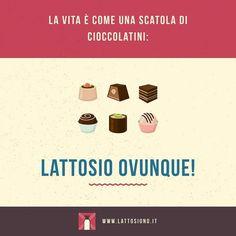 La vita è come una scatola di cioccolatini: lattosio ovunque.   Per fortuna che ormai siamo esperti nella corsa ad ostacoli!  by lattosiono