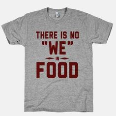 """There is No """"WE"""" in Food (Tank) true dat! : There is No """"WE"""" in Food (Tank) true dat! Funny Outfits, Cool Outfits, Cool Tees, Cool T Shirts, Work Shirts, Funny Tees, Funny Shirts Women, Shirts With Sayings, Shirt Designs"""