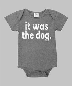 Look at this Heather Gray & White 'It Was the Dog' Bodysuit - Infant on #zulily today!