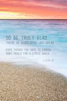"Encouraging Bible Verses:""So be truly glad. There is wonderful joy ahead, even though you have to endure many trials for a little while."" (I Peter The Words, Cool Words, Adonai Elohim, God Is Good, Bible Scriptures, Encouraging Bible Verses, Cool Bible Verses, Bible Verses For Hard Times, Biblical Quotes"
