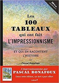Télécharger Les 100 tableaux qui ont fait l'impressionnisme Gratuit