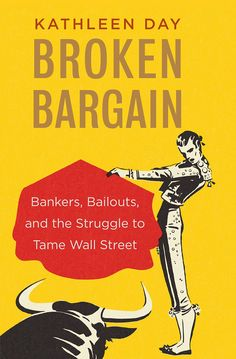 Buy Broken Bargain: Bankers, Bailouts, and the Struggle to Tame Wall Street by Kathleen Day and Read this Book on Kobo's Free Apps. Discover Kobo's Vast Collection of Ebooks and Audiobooks Today - Over 4 Million Titles! Any Book, This Book, Buying Books Online, Ebook Cover, Latest Books, Classic Books, Wall Street, Free Books, Reading Online