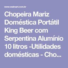 Chopeira Mariz Doméstica Portátil King Beer com Serpentina Alumínio 10 litros -Utilidades domésticas - Chopeiras - Walmart.com