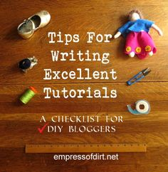Tips For Writing Excellent Tutorials: A Checklist For DIY Bloggers | www.empressofdirt.net