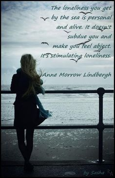 The loneliness you get by the sea is personal and alive. It doesn't subdue you and make you feel abject. It's stimulating loneliness. Anne Morrow Lindbergh #Quotes #Inspirational