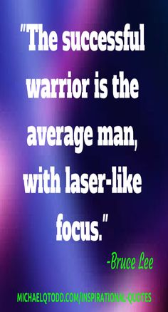 The successful warrior is the average man with laser like focus ~ Bruce Lee #InspirationalQuotes