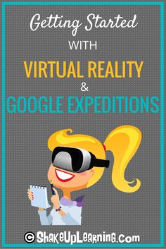 Getting Started with Google Expeditions and Virtual Reality: You've heard the hype, but are you ready to bring virtual reality or VR to your classroom? Getting started with Google Expeditions and virtual reality can sound complicated, so I've decided to break it down for you in this article. Let's cover the basics so that you can prepare to bring virtual reality into your classroom.