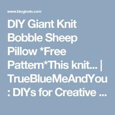 DIY Giant Knit Bobble Sheep Pillow *Free Pattern*This knit...   TrueBlueMeAndYou: DIYs for Creative People   Bloglovin'