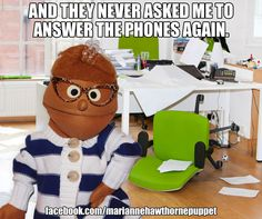 And they never asked me to answer the phones again. Office Admin Meme Administrative Professionals' Day Comedy Funny Puppet