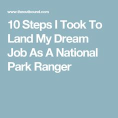 10 Steps I Took To Land My Dream Job As A National Park Ranger