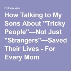 """How Talking to My Sons About """"Tricky People""""—Not Just """"Strangers""""—Saved Their Lives - For Every Mom"""