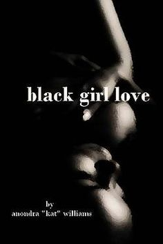 black girl love anondra kat williams. $8.99 http://www.amazon.com/gp/product/1460971272?ie=UTF8&camp=1789&creativeASIN=1460971272&linkCode=xm2&tag=2ufromus-20
