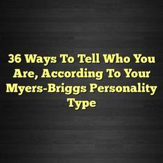 36 Ways To Tell Who You Are, According To Your Myers-Briggs Personality Type – Introvert Life #istj #istp #isfj #isfp #infj #infp #intj #intp #entp #enfp #estp #estj #esfp # #entj #mbti #personality #relationship #facts #life #lifequotes