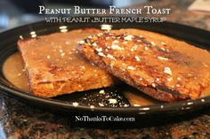 Peanut Butter French Toast with Peanut Butter Maple Syrup | No Thanks to Cake