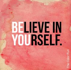 {Be}lieve In {You}rself