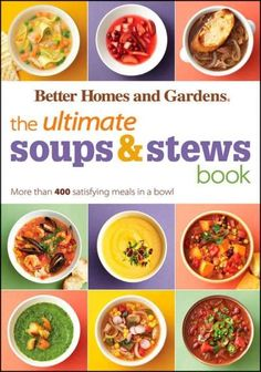 Better Homes and Gardens The Ultimate Soups & Stews Book: More Than 400 Satisfying Meals in a Bowl