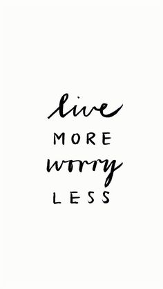 live more, worry less.