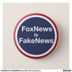FoxNews Is FakeNews Pinback Button available at https://www.zazzle.com/bluewavedesigns?rf=238979504497550796
