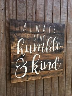 BEFORE PURCHASING, PLEASE READ MY ANNOUNCEMENT ON MY HOME PAGE FOR CURRENT TURN AROUND TIME! IM SORRY BUT I DONT DO RUSH ORDERS. Hello and thank you for looking.  This listing shows the sign using pallet board planks attached together horizontally to create the size of your choice. Always Stay Humble and Kind. Choose size and color at checkout.  All of my signs also come with a hanger (either sawtooth or hooks with wire hanger) attached to the back.  Thank you again for looking and have a…