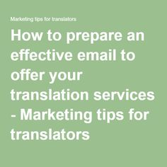 How to prepare an effective email to offer your translation services - Marketing tips for translators