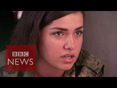 [Watch] Kurdish Women Talk About Fighting ISIS: 'When They See A Woman With A Gun... They Begin To Shake -- In Kurdish areas of northern Syria, fighters have been battling Islamic State – or ISIS – for two years – and unlike Iraq's kurdish forces, they get no help from the west. Gabriel Gatehouse has been in northern Syria to meet some of those taking on the jihadists. [010/05]