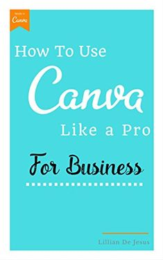 How To Use Canva Like A Pro For Business by Lillian De Jesus - Yay! It's finally updated with Canva for Work features. I list all the different ways to use Canva as an entrepreneur.