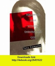 Following Jesus Without Embarrassing God (9780849940682) Tony Campolo , ISBN-10: 0849940680  , ISBN-13: 978-0849940682 ,  , tutorials , pdf , ebook , torrent , downloads , rapidshare , filesonic , hotfile , megaupload , fileserve