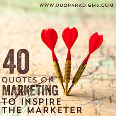40 Quotes on Marketing, to Inspire the Marketer, and from Great Marketers - DuoParadigms Public Relations & Design, Inc.