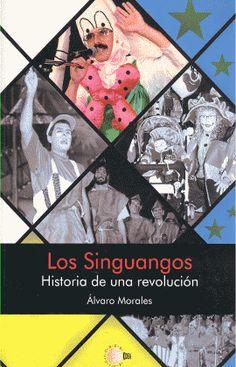 Los Singuangos, historia de una revolución / Álvaro Morales ; [prólogo, Juan Luis Calero]. http://absysnetweb.bbtk.ull.es/cgi-bin/abnetopac01?TITN=536039