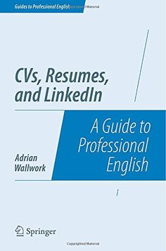 CVs, Resumes, and LinkedIn: A Guide to Professional English (Guides to Professional English) by Adrian Wallwork [E-BOOK]