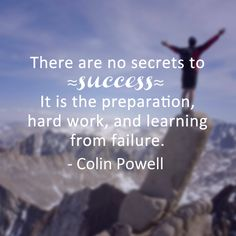 There are no secrets to success it is the preparation, hard work, and learning from failure. - Colin Powell