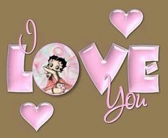 I LOVE YOU BETTY BOOP, T.D.  I love u too BB, Montreal, Quebec