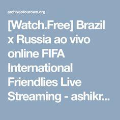 [Watch.Free] Brazil x Russia ao vivo online FIFA International Friendlies Live Streaming - ashikrana - E/R (1984) [Archive of Our Own]