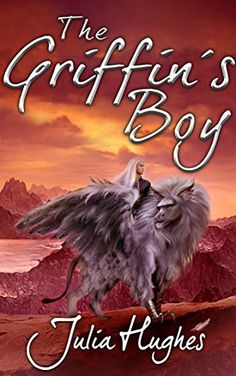 The Griffin's Boy (The Griffin Riders' Chronicles Book 1) by [Hughes, Julia]