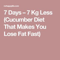 7 Days – 7 Kg Less (Cucumber Diet That Makes You Lose Fat Fast) #cucumberbenefits