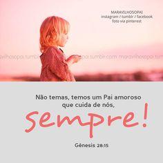 Não temas, temos um pai amoroso que cuida de nós, sempre! Gênesis 28:15