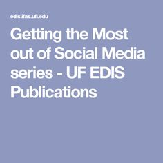 Getting the Most out of Social Media series - UF EDIS Publications