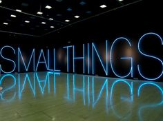 Martin Creed: Work No. 567   SMALL THINGS  2006  Blue neon  10 x 60 ft / 3 x 18.2 m    http://martincreed.com/site/works/work-no-567