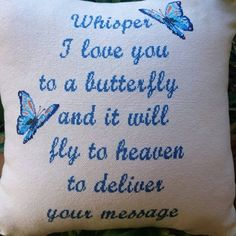 Butterfly Cushion $70.00 50cm x 50cm 'Rapee' cushion hand sewn with the quote 'Whisper I love you to a butterfly and it will fly to Heaven to deliver your message'  These cushions are made to order only so can be done in any colours that suit you, the butterflies can be changed also – colours and design, placed anywhere you would like them.   As these cushions are ordered in and then sewn to order and rather large, please allow at least 6 – 8 weeks for delivery.