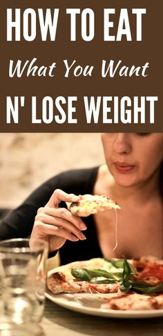 Do These 9 Things To Eat What You Want and Lose Weight. Can you eat what you want and lose weight? Not only is it possible it's one of the best ways to lose weight. It makes the whole process fun, not something you dread doing every day.