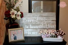 "Love this pallet sign ""Every love story is beautiful, but ours is my favorite!"""
