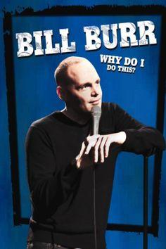 Bill Burr Why Do I Do This