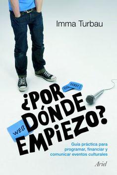 ¿Por dónde empiezo?: Guía práctica para programar, financiar y comunicar eventos culturales de Imma Turbau, http://www.amazon.es/dp/B0064A6AK4/ref=cm_sw_r_pi_dp_CR-jwb1Q9DKV6
