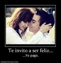Te+invito+a+ser+feliz...+...Yo+pago.