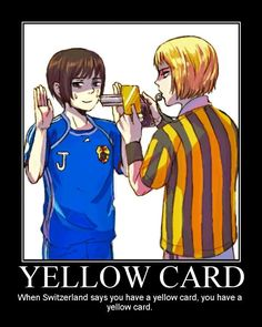 When Switzerland say you got a yellow card you will HAVE a yellow card!