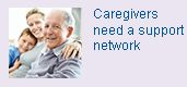 Caregivers need a support network. Resources for caregivers.