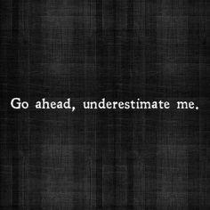 Go ahead....underestimate me!
