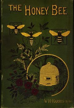 """""""The Honey Bee""""- its Nature, Homes and Products, by W. H. Harris [ref:39753]"""