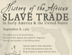(1 of 8) History of the African Slave Trade in Early America & the United States September 8, 1565. The oldest city in the United States, Presidio of San Agustin now named St. Augustine, Florida, was founded--it had African slaves. Spanish explorer Pedro Menendez de Aviles had permission from the King of Spain to import African slaves